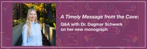'A Timely Message from the Cave': Q&A with Dr. Dagmar Schwerk